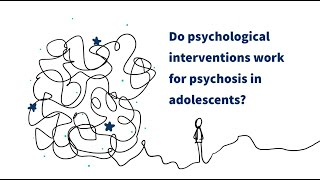 Do psychological interventions work for psychosis in adolescents?