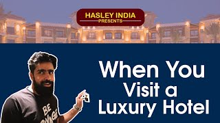 WHEN YOU VISIT A LUXURY HOTEL | Hasley India