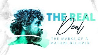 'The Real' Deal Series | The Marks Of A Mature Believer