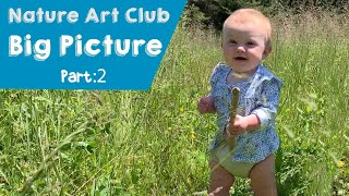 The Corelli Show: Nature Art Club - The Big Picture Part 2