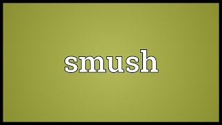 Smush Meaning