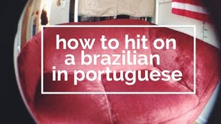 How to Hit on a Brazilian in Portuguese
