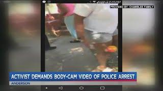 Activist demands body cam of police arrest in Anderson