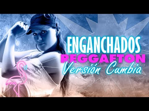 Reggaeton version cumbia – Enganchados 2018 │ Reggueton MIX