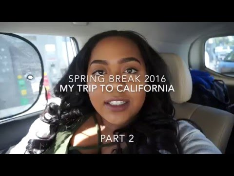 SPRING BREAK 2016 | MY TRIP TO CALIFORNIA PART 2