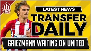Antoine Griezmann to Manchester United Latest   MUFC Transfer News