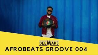 deemaks afrobeats groove mix 2017