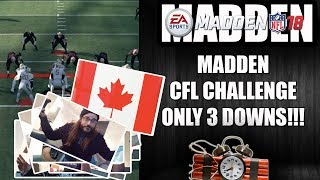 MADDEN 18 CFL CHALLENGE - ONLY 3 DOWNS!!!