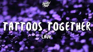 Lauv - Tattoos Together (Lyrics)