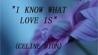 I KNOW WHAT LOVE IS, CELINE DION, CON LETRAS