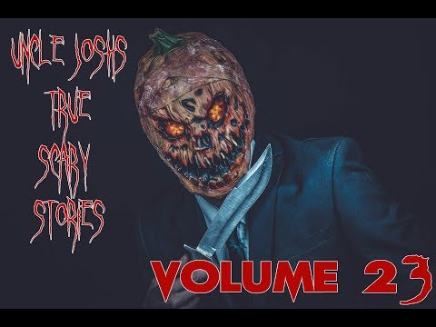 Uncle Josh's True Scary Stories Volume 23