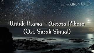 Download Untuk Mama - Aurora Ribero (Ost. Susah Sinyal) Mp3