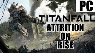 Titanfall Multiplayer Gameplay Part 1 - Attrition On Rise - PC Gameplay Review With Commentary 1080P