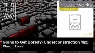 Chez, J. Louis - Going to Get Bored? - Underconstruction Mix - feat. Manni