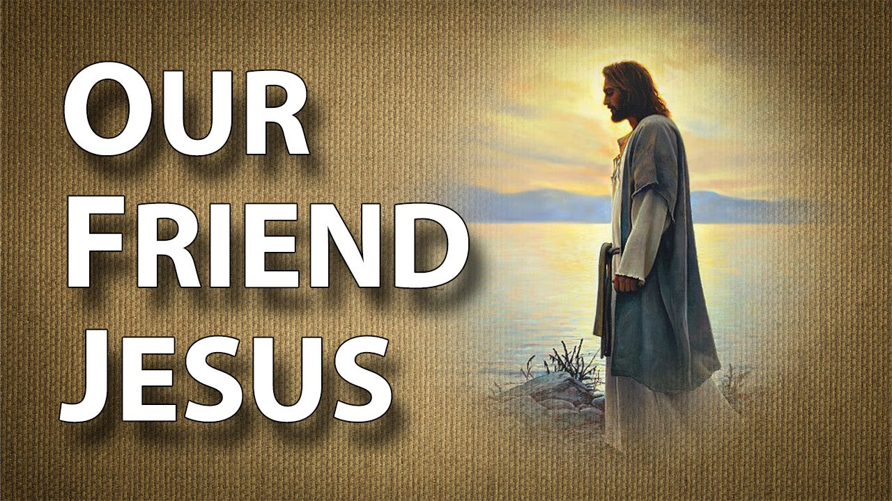 Part 9 Our Friend Jesus