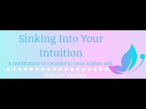 Sinking Into Your Intuition- A meditation to connect you to your higher self.