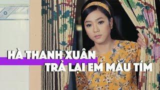 Hà Thanh Xuân - Trả Lại Em Màu Tím (Music Video)
