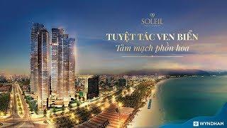 Giới thiệu Wyndham Soleil Da Nang - Ánh Dương đầu tiên - Căn hộ view biển siêu phẩm tại Đà Nẵng