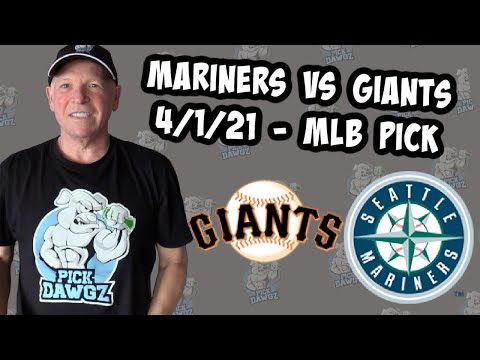 San Francisco Giants vs Seattle Mariners 4/1/21 MLB Pick and Prediction MLB Tips (Betting Pick)