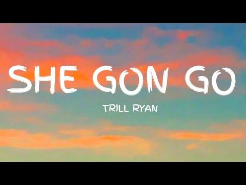 trill-ryan---she-gon-go-(lyrics)