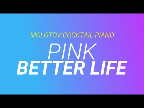 Better Life-  Pink cover by Molotov Cocktail Piano