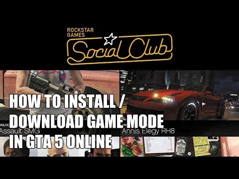"GTA 5 online ""HOW TO INSTALL / DOWNLOAD GAME MODE"" from social club"