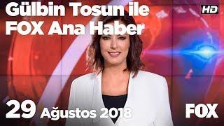 29 Ağustos 2018 Gülbin Tosun ile FOX Ana Haber