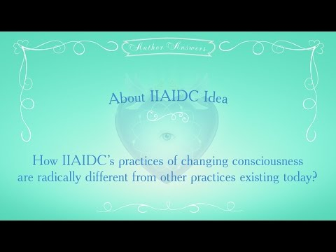 How IIAIDC's practices of changing consciousness are different from other practices existing today?