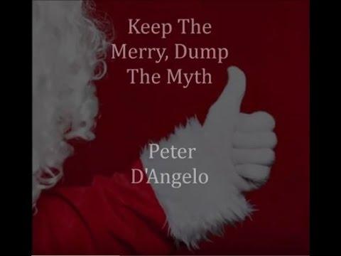 Keep The Merry, Dump The Myth! (Official) - Peter D'Angelo
