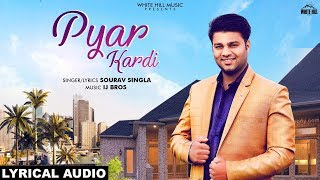 Pyar Kardi (Lyrical Audio) Sourav Singla | New Punjabi Song 2019 | White Hill Music