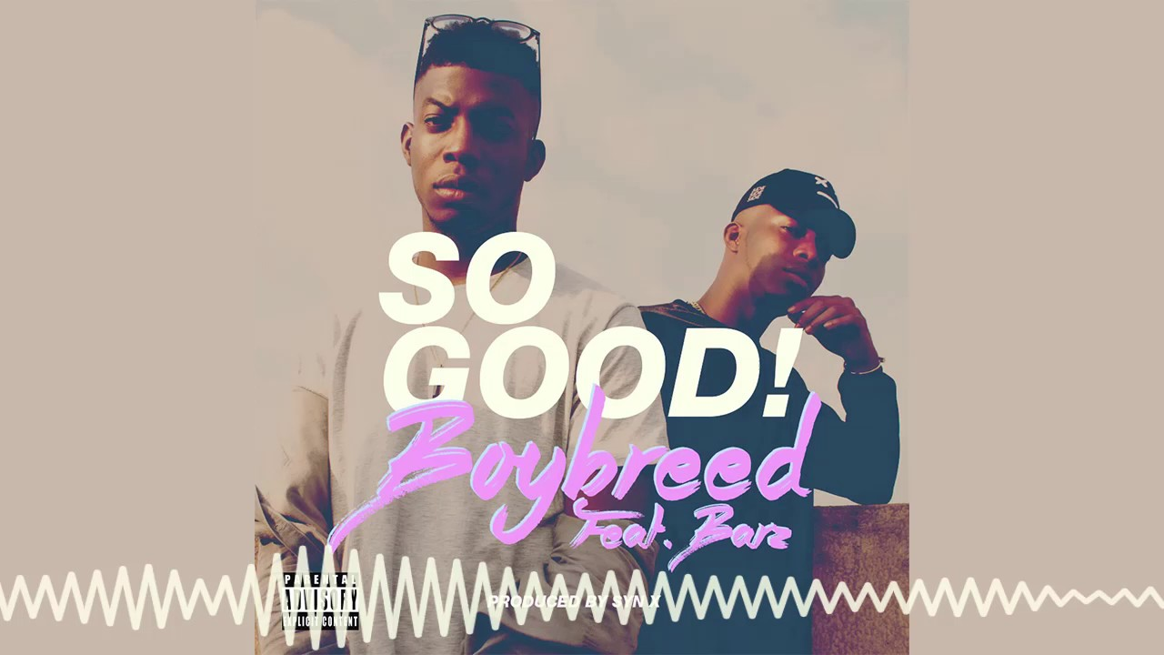 Boybreed - So Good [Official Audio] ft Barz