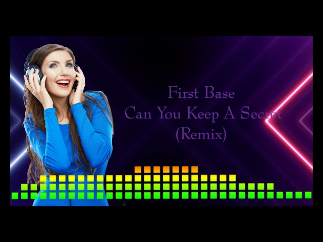 First Base    Can You Keep A Secret (Remix)