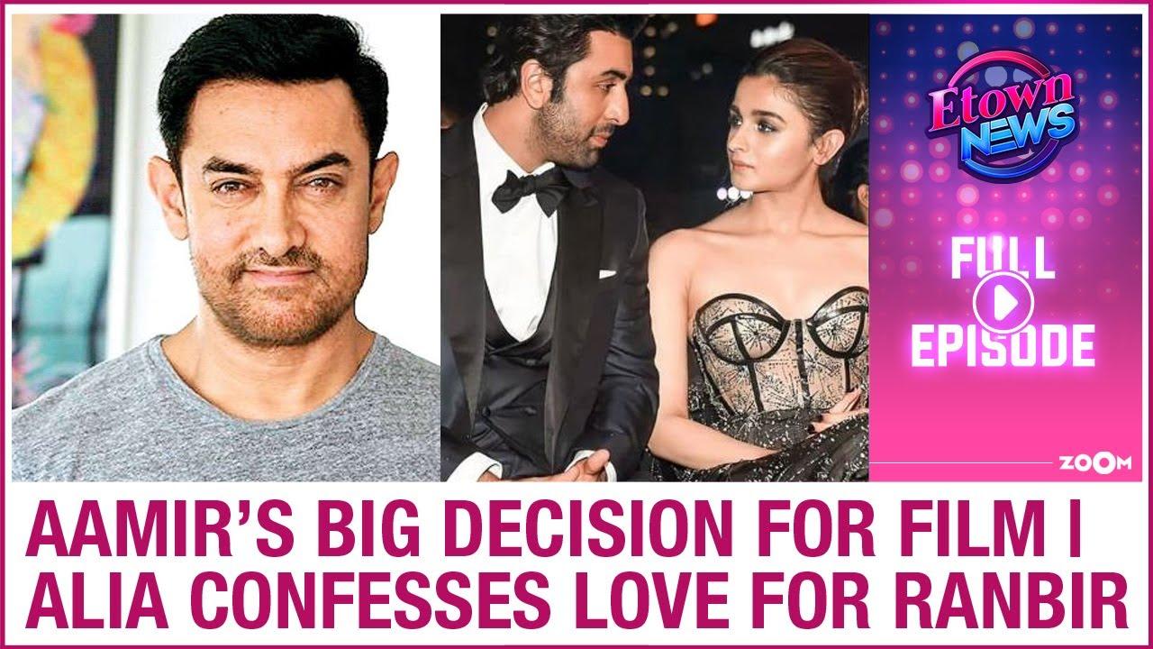 Aamir's decision for Laal Singh Chaddha | Alia confesses love for Ranbir Kapoor | E-Town News