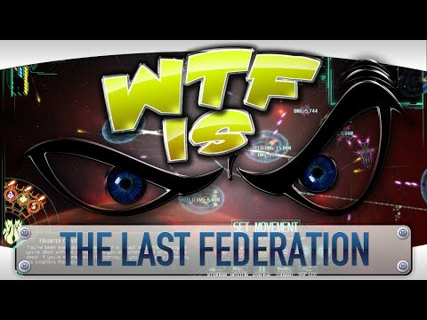 ► WTF Is... - The Last Federation ?