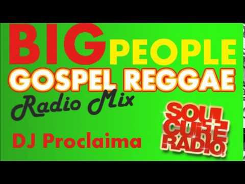 REGGAE GOSPEL BIG PEOPLE MIX -  DJ Proclaima Gospel Reggae Radio Mix