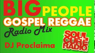 REGGAE GOSPEL BIG PEOPLE MIX -  DJ Proclaima Gospel Reggae Radio Mix