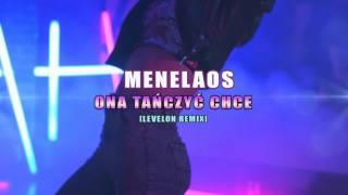 Menelaos - Ona Tańczyć Chce (Levelon Remix)