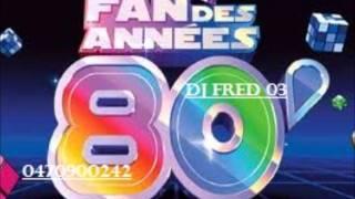 DJ FRED 03 mix  2012 annee 80 soiree