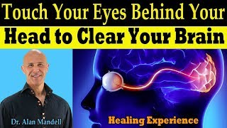 Touch Your Eyes Behind Your Head to Clear Your Brain - Dr Alan Mandell, DC