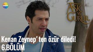 Aşk Ve Gurur 6.Bölüm | Kenan Zeynep'ten özür diledi!