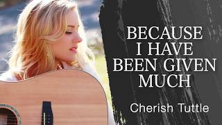 Because I Have Been Given Much (Hymn) - Cherish Tuttle [Live Studio Sessions]