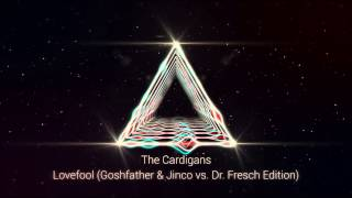 The Cardigans - Lovefool (Goshfather & Jinco vs  Dr  Fresch Edition)