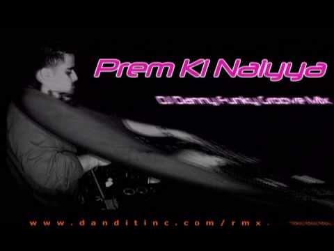 PREM KI NAIYYA [DJ DANNY FUNKY GROOVE MIX] - AJAB PREM KI GHAZAB KAHANI