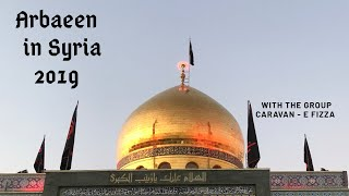 A Spiritual ARBAEEN in SYRIA 2019. Includes visits to many heart touching Historic sites!