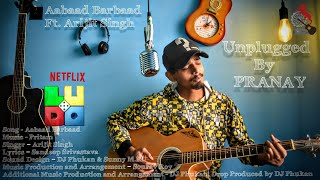 Aabaad Barbaad | PRANAY | Unplugged | Arijit Singh | Pritam | Official Video |  LUDO