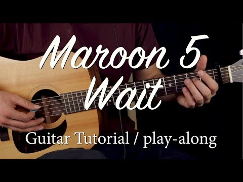 Maroon 5 - Wait GUITAR TUTORIAL w TAB /Wait GUITAR LESSON Guitar Cover How To play Wait