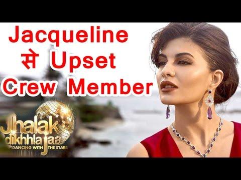 Jhalak Dikhhla Jaa के CREW Members हुए Jacqueline Fernandez  से Upset