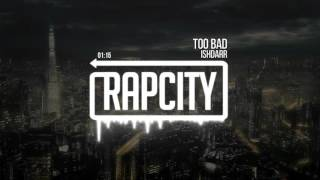 IshDARR - Too Bad (Prod. by J Gramm)