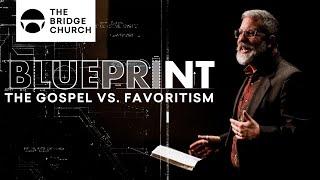 The Gospel vs. Favoritism | The Bridge Church