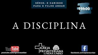 A DISCIPLINA - REV. AUGUSTINHO JR